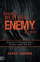 Seeing Behind Enemy Lines: Exposing and Overcoming Satan's Strategies Against Your Life