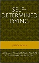 Self-determined Dying: Manual for a rational Suicide by Hydroxychloroquine (English Edition)