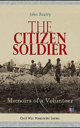 The Citizen Soldier: Memoirs of a Volunteer: Civil War Memories Series