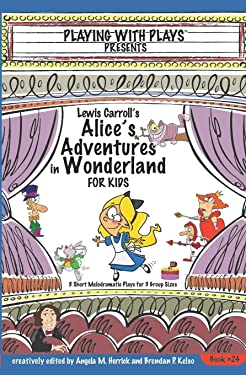 Lewis Carroll's Alice's Adventures in Wonderland for Kids: 3 Short Melodramatic Plays for 3 Group Sizes (Playing With Plays)