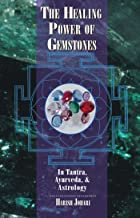 The Healing Power of Gemstones: In Tantra, Ayurveda, and Astrology