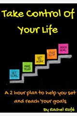 Take Control Of Your Life: A 2 hour plan to help you set and reach your goals Kindle Edition