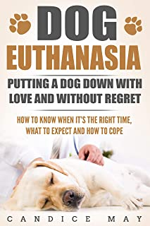 Dog Euthanasia: Putting A Dog Down With Love and Without Regret