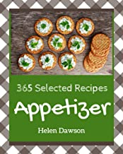 365 Selected Appetizer Recipes: The Best-ever of Appetizer Cookbook