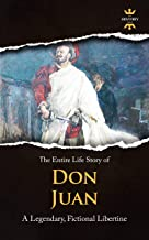 DON JUAN: A Legendary, Fictional Libertine. The Entire Life Story. Biography, Facts & Quotes. (Great Biographies Book 54) (English Edition)