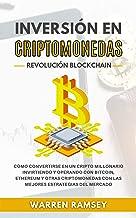 INVERSIÓN EN CRIPTOMONEDAS Revolución Blockchain: Cómo Convertirse En Un Cripto Millonario Invirtiendo Y Operando Con Bitc...