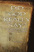 Did God Really Say?: Answering Humanist Attacks On The Bible