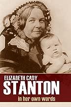 Elizabeth Cady Stanton: In Her Own Words (Abridged)