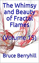 The Whimsy and Beauty of Fractal Flames: (Volume 15) (English Edition)