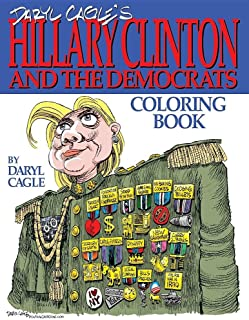 Daryl Cagle's HILLARY CLINTON and the Democrats Coloring Book!: COLOR HILLARY! The perfect adult coloring book for Hillary fans and foes by America's ... Daryl Cagle (Cagle Coloring Books) (Volume 2)