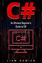 C#: An Ultimate Beginner's Guide to C# (English Edition)