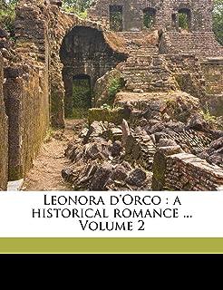 Leonora D'orco : a Historical Romance ..: A Historical Romance ... Volume 2