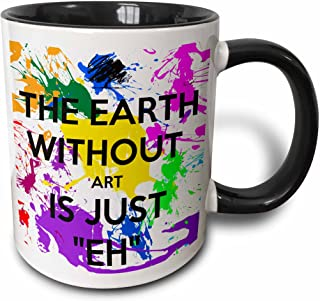 3dRose 159623_4 The The earth without art is just eh Mug, 11 oz, Black