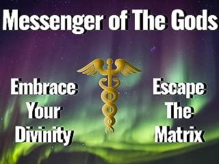 Messenger of The Gods - Embrace Your Divinity, Escape The Matrix.