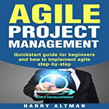 Agile Project Management: Quick-Start Guide for Beginners and How to Implement Agile Step-by-Step