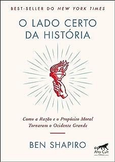 O Lado Certo da História: Como a Razão e o Propósito Moral Tornaram o Ocidente Grande