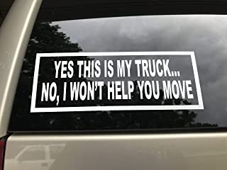 YES, This is My Truck.NO, I Won't Help You Move -Window Decal Vinyl Bumper Sticker Label Weatherproof