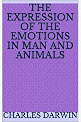 The Expression of the Emotions in Man and Animals Kindle Edition