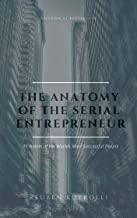 The Anatomy of the Serial Entrepreneur: 11 Habits of the Worlds Most Successful People (SEGWAY Book 1)