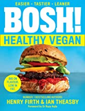 BOSH! Healthy Vegan: Over 80 brand-new recipes with less fat, less sugar and more taste, from the #1 Sunday Times bestselling authors