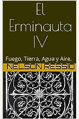 El Erminauta IV: Fuego, Tierra, Agua y Aire. (Spanish Edition) Kindle Edition