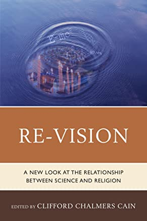 Re-Vision: A New Look at the Relationship between Science and Religion (English Edition)