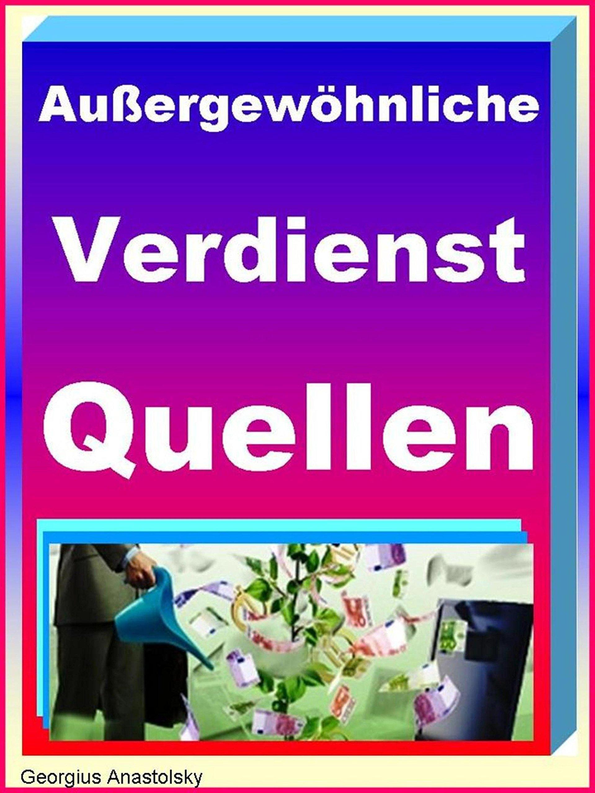 Außergewöhnliche Verdienst-Quellen: Ungewöhnliche Möglichkeiten zum Geld verdienen (German Edition)