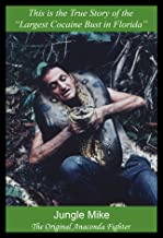 """Jungle Mike - From Animal Trapper to Being Caged like an Animal: This is the True Story of the  """"Largest Cocaine Bust in Florida"""""""