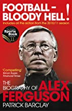 Football - Bloody Hell!: The Biography of Alex Ferguson (English Edition)