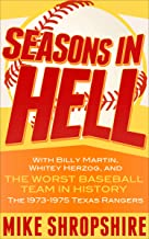 """Seasons in Hell: With Billy Martin, Whitey Herzog and, """"the Worst Baseball Team in History""""—The 1973–1975 Texas Rangers"""
