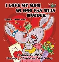 I Love My Mom Ik hou van mijn moeder: English Dutch Bilingual Edition