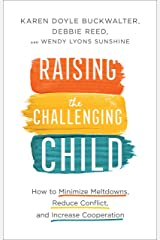 Raising the Challenging Child: How to Minimize Meltdowns, Reduce Conflict, and Increase Cooperation Kindle Edition