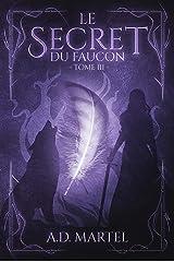 Le Secret du Faucon: Tome 3 Format Kindle