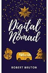 Digital Nomad: A Life you Design Kindle Edition
