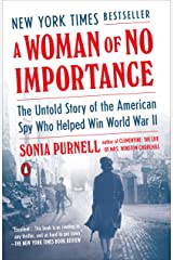 A Woman of No Importance: The Untold Story of the American Spy Who Helped Win World War II Kindle Edition