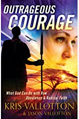 Outrageous Courage: What God Can Do with Raw Obedience and Radical Faith Kindle Edition
