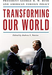 Transforming Our World: President George H. W. Bush and American Foreign Policy