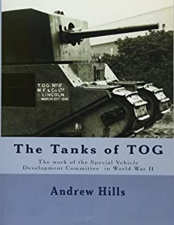 The Tanks of TOG: The work, designs, and tanks of the Special Vehicle Development Committee in World War II