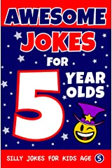 Awesome Jokes For 5 Year Olds: Silly Jokes For Kids Aged 5 (Jokes For kids 5-9) Kindle Edition