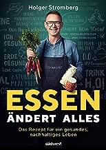 Essen ändert alles: Das Rezept für ein gesundes, nachhaltiges Leben (German Edition)
