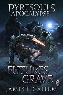 Pyresouls Apocalypse: Futures Grave: A Dark Fantasy LitRPG/Gamelit (Pyresouls Apocalypse, Book 2)