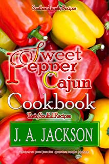 The Sweet Pepper Cajun! Tasty Soulful Food Cookbook!: Southern Family Recipes!