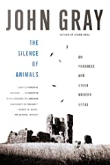 The Silence of Animals: On Progress and Other Modern Myths Kindle Edition