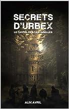 Secrets d'Urbex, Le Castel des Cascadelles: Urbex, mystère et suspense autour d'un vieux manoir abandonné, ADDICTIF !