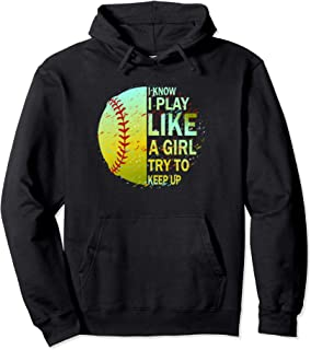 I Know I Play Like A Girl Try To Keep Up Softball Hoodie