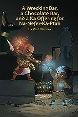 A Wrecking Bar, a Chocolate Bar, and a Ka Offering for Na-Nefer-Ka-Ptah Kindle Edition