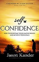 表紙: Self-Confidence: How to Overcome Your Limiting Beliefs and Achieve Your Goals (English Edition)   Jason Kander