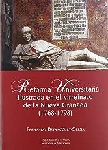 Reforma Universitaria ilustrada en el virreinato de la Nueva Granada (1768-1798)