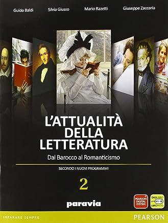 Lattualità della letteratura. Dal Barocco al Romanticismo. Con espansione online. Per le Scuole superiori