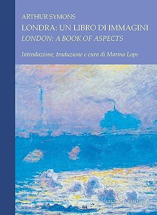 Londra: un libro di immagini/London: A Book of Aspects: Introduzione, traduzione e cura di Marina Lops